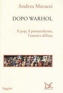 Scaricare Dopo Warhol Il Pop Il Postmoderno L 39 Estetica