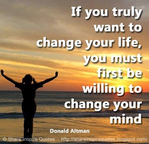 Love Life Quotes About Change: If You Truly Want To Change Your Life, You Must First Be