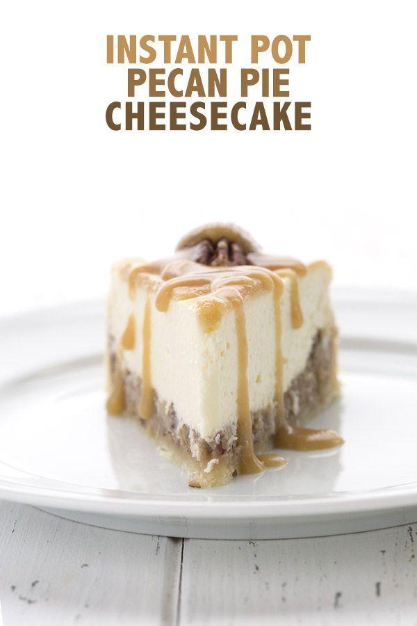 Pecan Pie Cheesecake - Instant Pot #pecanpiecheesecakerecipe