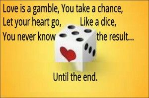 Love Is Gamble Quotes Daily Famous Inspiration Friends Life Awesome Nature Love Powerful Great Amazing Everyday Gambling Funny Images Emotions