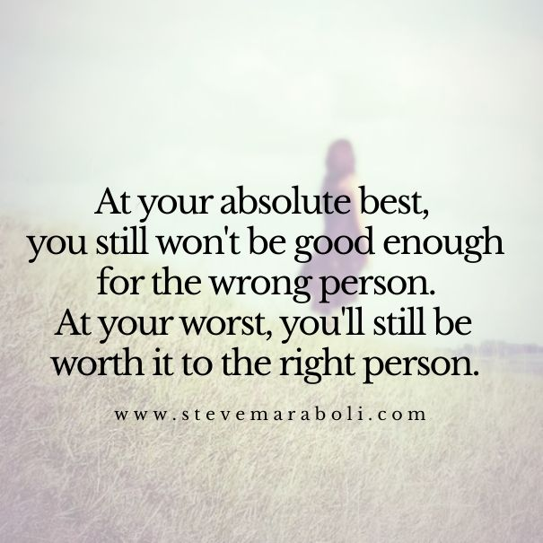 At Your Absolute Best You Still Wont Be Good Enough For The Wrong