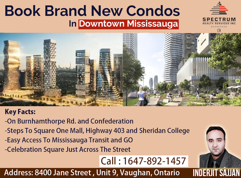 Book Brand New Condos In Downtown Mississauga. Key Facts: -On Burnhamthorpe Rd. and Confederation -Steps To Square One Mall, Highway 403 and Sheridan College -Easy Access To Mississauga Transit and GO -Celebration Square Just Across The Street For Booking & More Info Call Now: Call : 647-892-1457 ( Inderjit Sajjan )