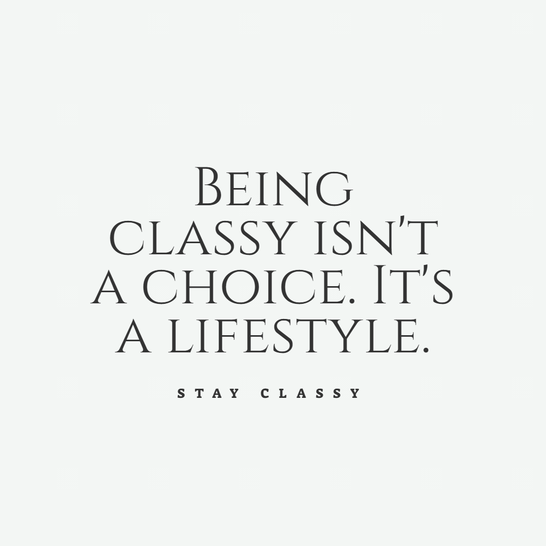 55 Being Classy Quotes Classy Quotes Stay Classy Quotes Inspirational Quotes