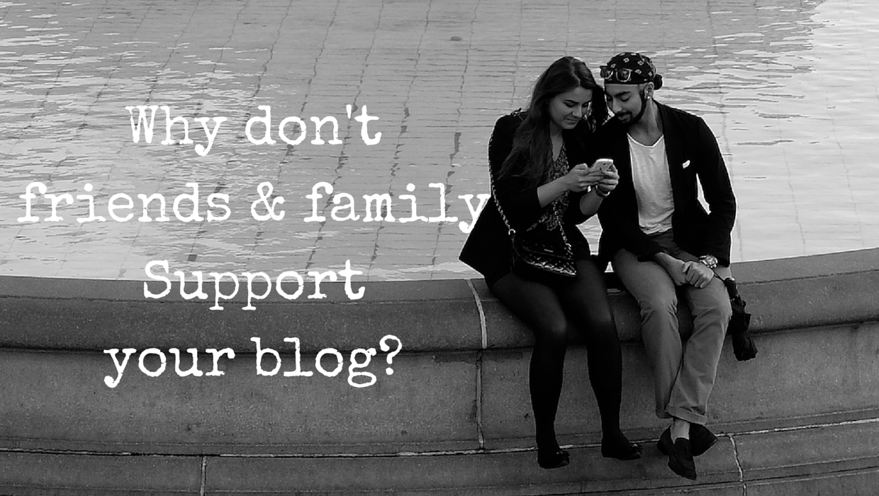 Why don't your friends and family support your blog/website?  #ViralBlogging #WebTraffic