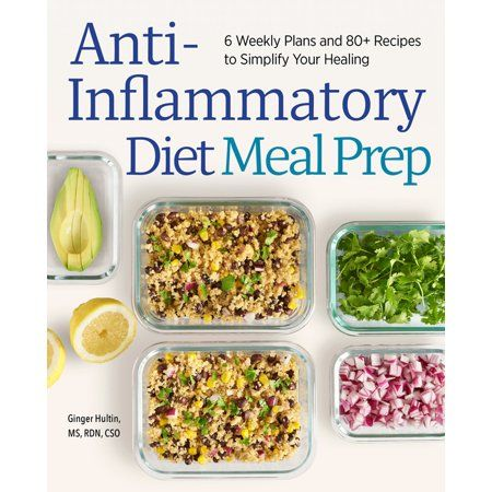 Anti Inflammatory Diet Meal Prep 6 Weekly Plans And 80 Recipes To Simplify Your Healing Paperback Walmart Com In 2021 Anti Inflammatory Diet Recipes Diet Recipes Meal Prep Books