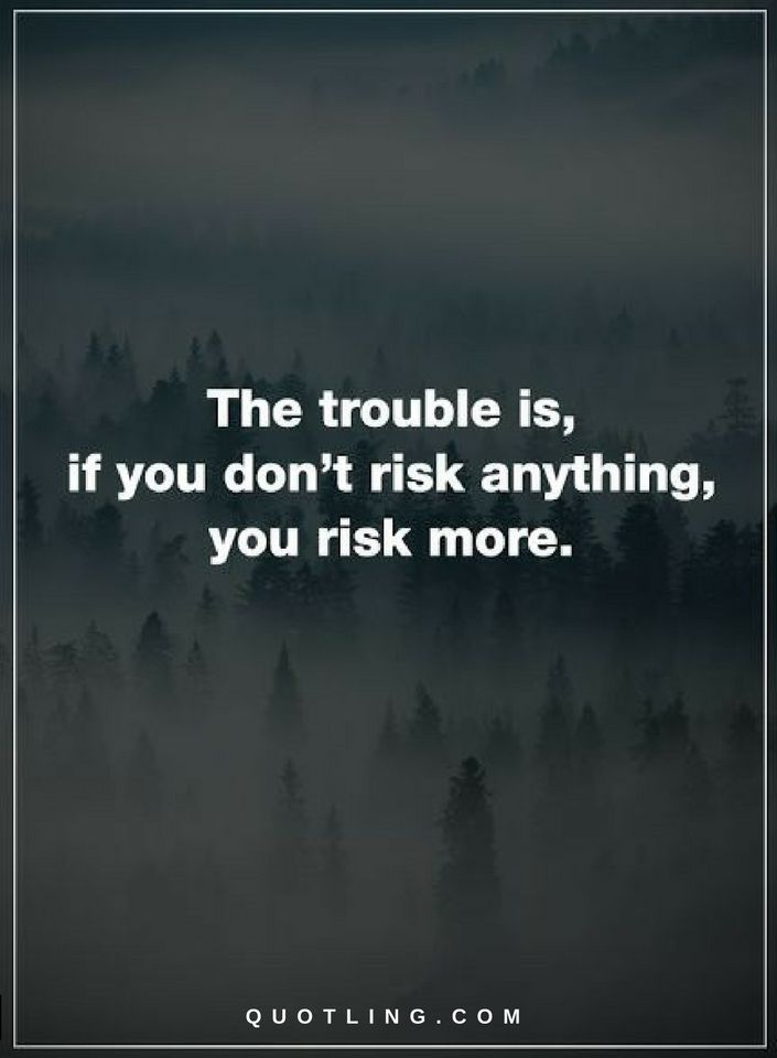 Quotes About Taking Risks In Life The Trouble Is If You Don T Risk Anything You Risk More Taking Risks Quotes Daily Words Of Wisdom Me Quotes