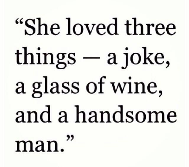 """She loved three things: a joke, a glass of wine, and a handsome man."" Amen!"