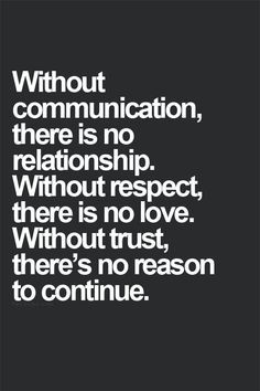 Without Communication There Is No Relationship Without Trust There Is No Love Without Trust There S No Reas Words Relationship Quotes Inspirational Quotes
