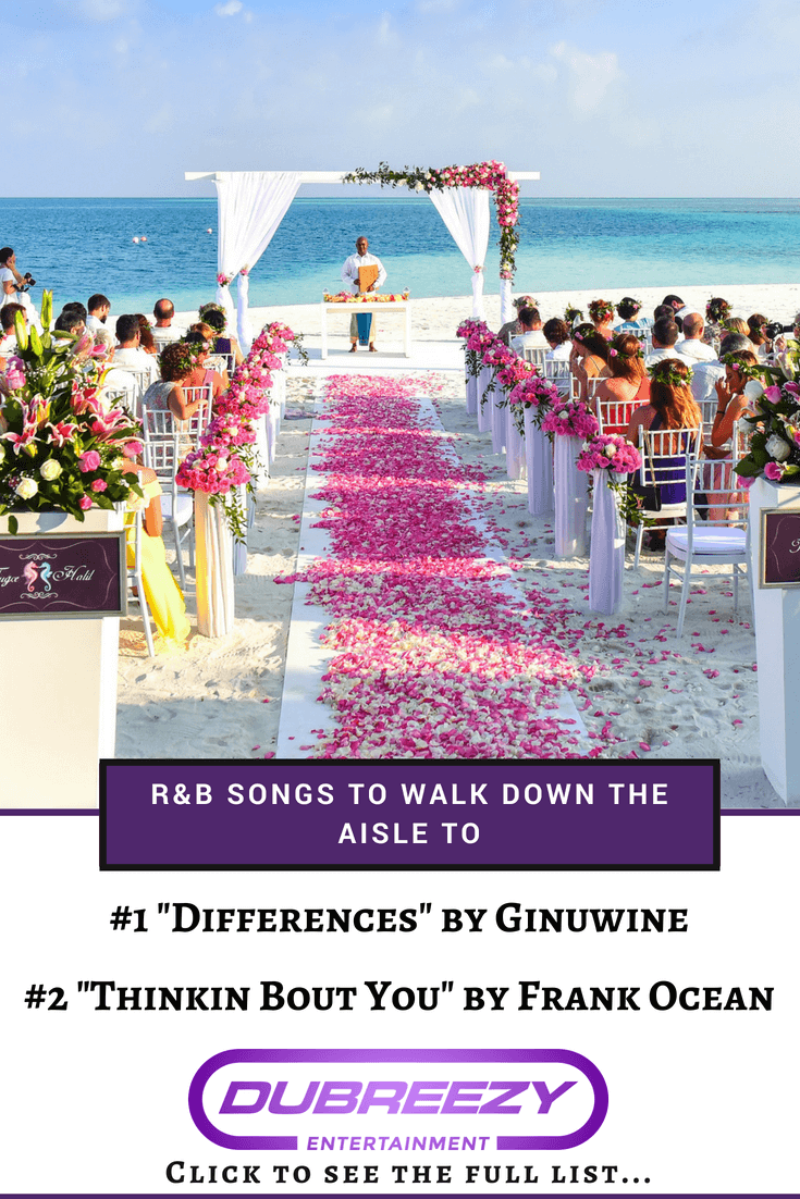 7 R&B Songs To Walk Down The Aisle To Best wedding songs