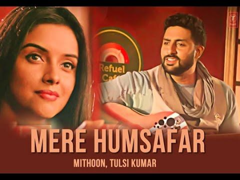 Mere Humsafar Video Song Mithoon Tulsi Kumar All Is Well T Series Songs Movie Songs Cute Love Songs