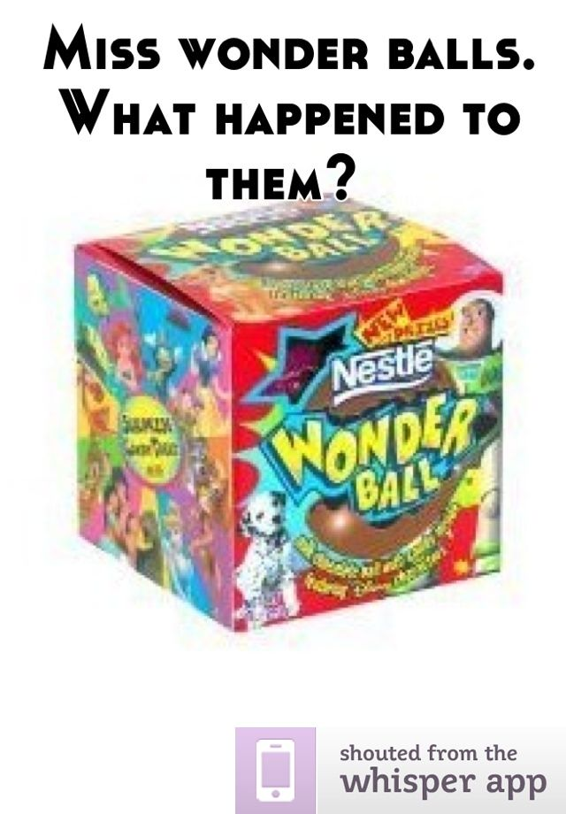 Miss Wonder Balls What Happened To Them They Were My Favorite