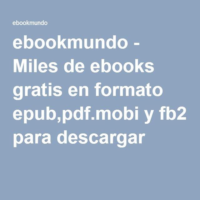 Ebookmundo Miles De Ebooks Gratis En Formato Epub Pdf Mobi Y Fb2 Para Descargar Libros De Leer Libros De Lectura Libros Gratis