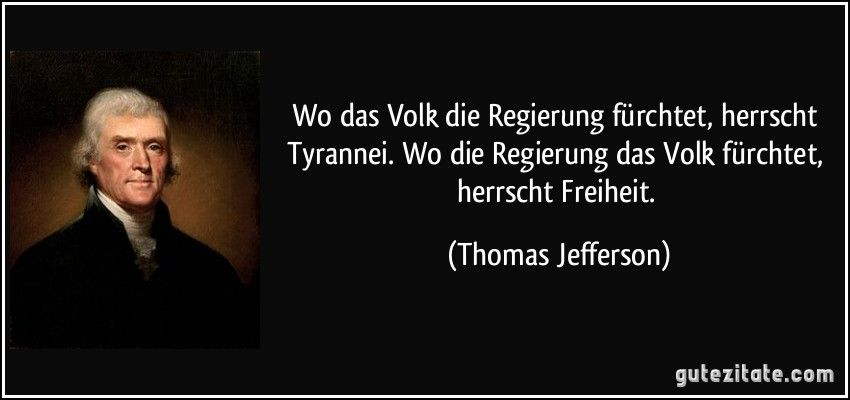 Wo Das Volk Die Regierung Furchtet Herrscht Tyrannei Wo Die Regierung Das Volk Politische Zitate Freiheit Zitate Zitate Von Albert Einstein