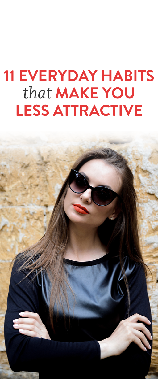 11 Everyday Habits That Can Make You Less Attractive & Drive People Away