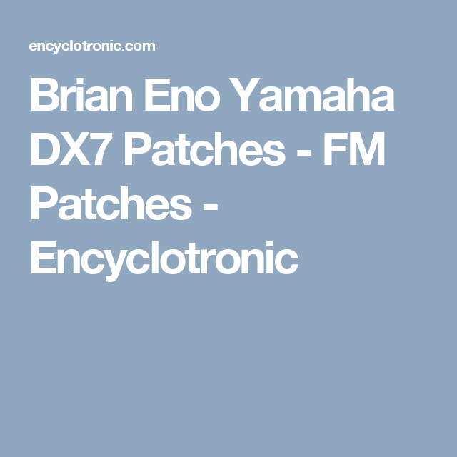 Brian Eno Yamaha Dx7 Patches Fm Patches Encyclotronic Patches Eno Yamaha
