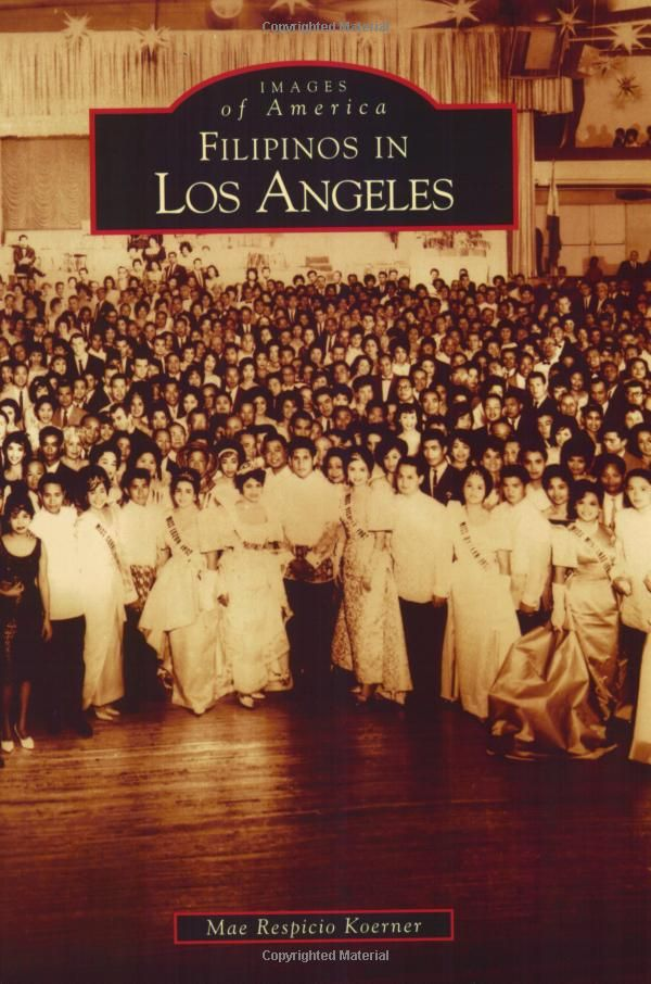 Filipinos In Los Angeles Ca Images Of America Mae Respicio Koerner 9780738547299 Amazon Com Books Filipino Filipino Culture African American Genealogy