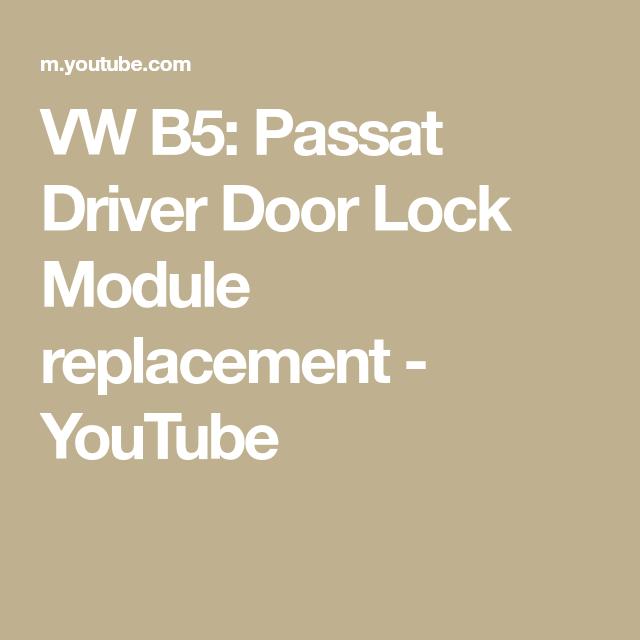 Vw B5 Passat Driver Door Lock Module Replacement Youtube Door Locks Replacement Drivers