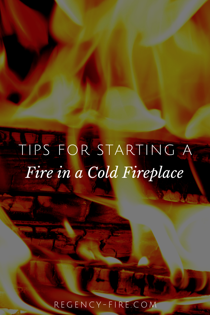Tips For Starting A Fire In A Cold Fireplace With Images Cold Fire Regency