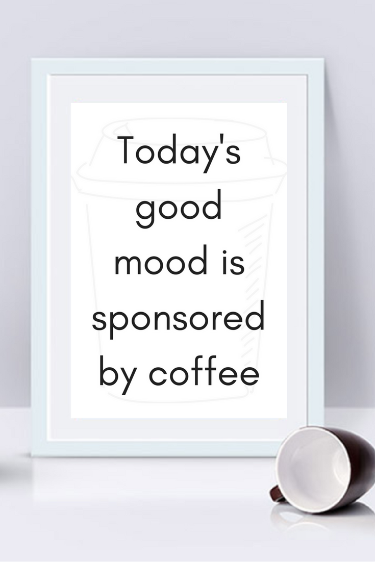 Today's good mood is sponsored by coffee Printable Coffee