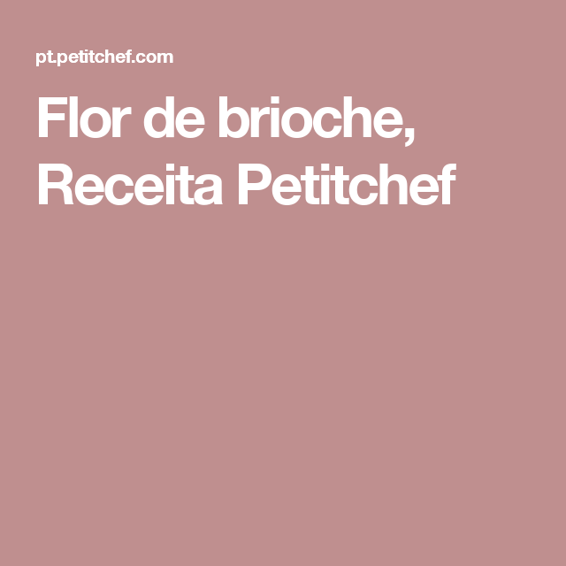 Flor de brioche, Receita Petitchef