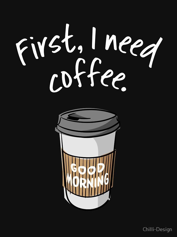 First I Need Coffee Good Morning Trendy Coffee Quote With Takeaway Cup Cartoon Essential T Shirt By Chilli Design In 2021 Good Morning Coffee Good Morning Funny Coffee Quotes