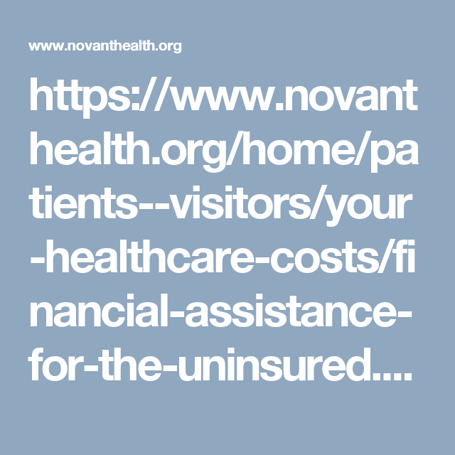 https://www.novanthealth.org/home/patients--visitors/your-healthcare-costs/financial-assistance-for-the-uninsured.aspx