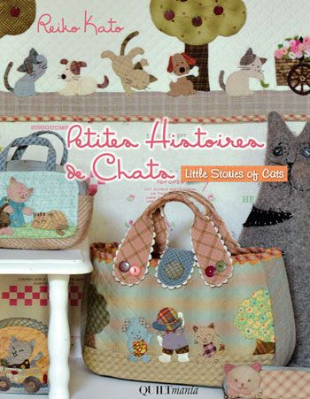 """""""Petites Histoires de Chats"""" ; """"Littles stories of Cats"""" by Reiko Kato Quiltmania Editions http://www.quiltmania.com/"""