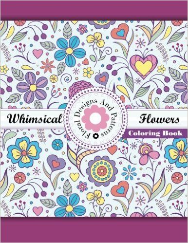 Whimsical Flowers Floral Designs And Patterns Coloring Book Volume 47 Sacred Mandala