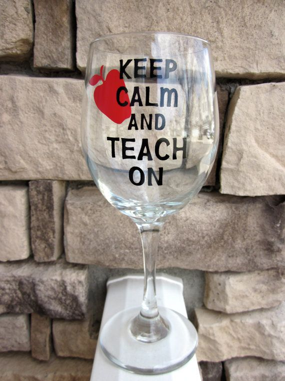 TEACHER GIFT Keep Calm and Teach On Wine Glass Great by EtcherGirlsExpanded, $10.00 #eceappreciationgiftideas