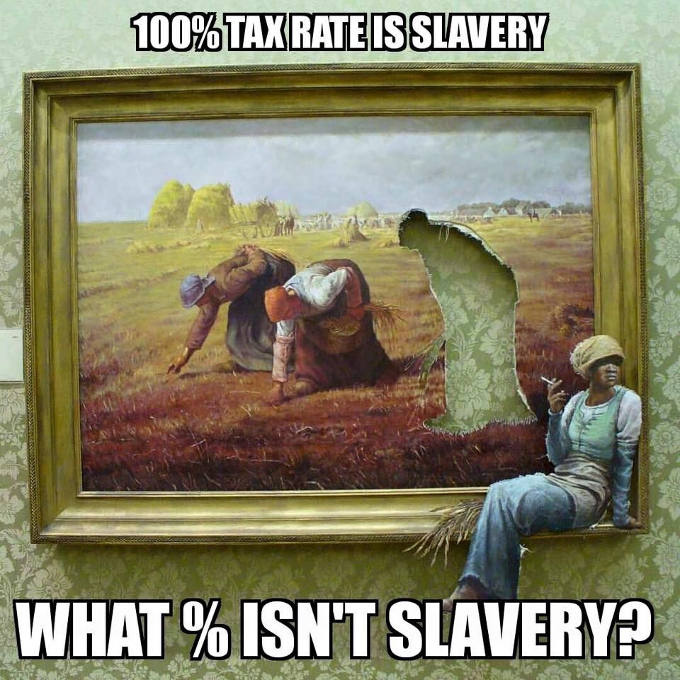 At what % of taxation does it cease to be slavery? | Libertarian ...