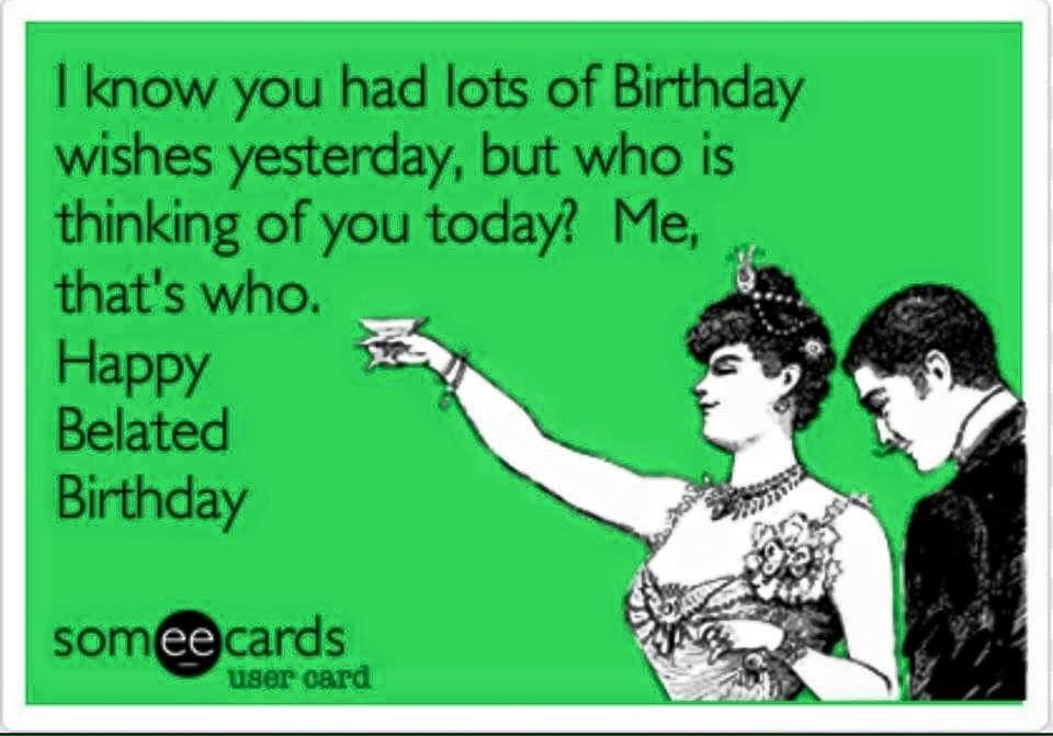 Birthday Wishes Funny Late Meme Belated Happy Friend