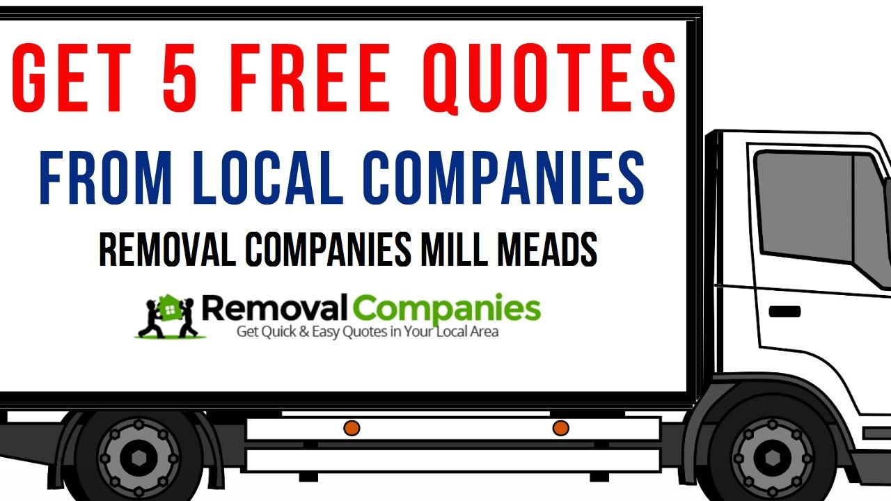 Removal Companies Mill Meads - E15  - Get Your Free Quote Today