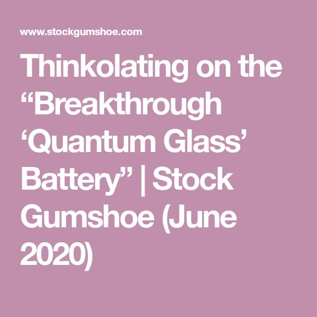 Thinkolating On The Breakthrough Quantum Glass Battery Stock Gumshoe June 2020 Breakthrough Quantum New Quantum