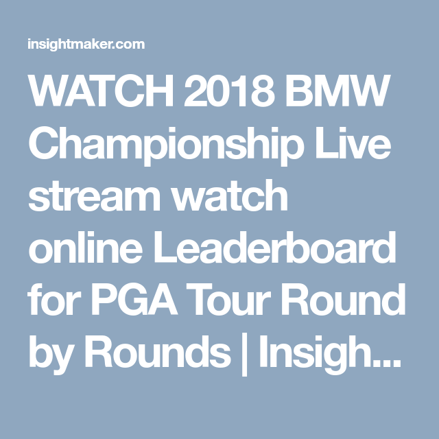 Watch  Bmw Championship Live Stream Watch Online Leaderboard For Pga Tour Round By Rounds
