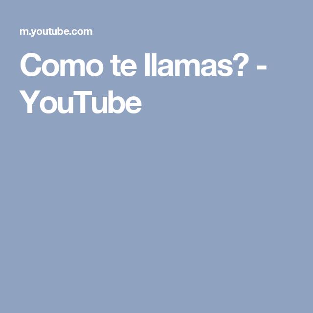 Como te llamas? - YouTube