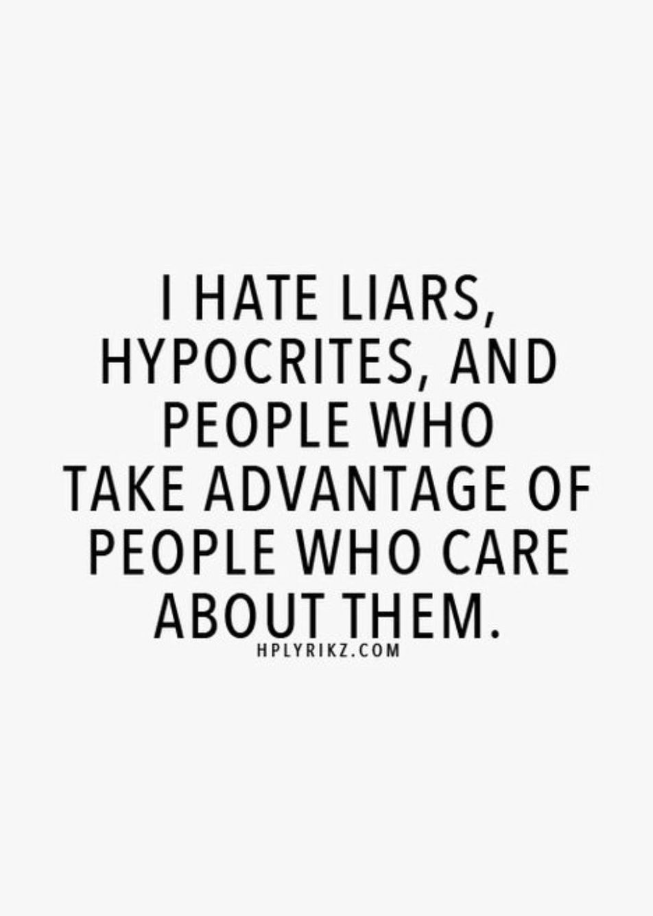 I HATE Liars, hypocrites and people who take advantage of