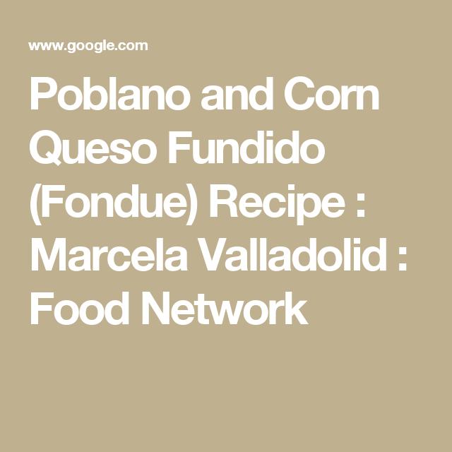 Poblano and Corn Queso Fundido (Fondue) Recipe : Marcela Valladolid : Food Network