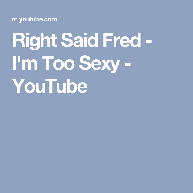 Right said fred im too sexy lyrics year