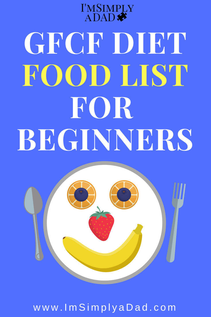 Gfcf Food List Simple Meals To Get You Started On The Gfcf Diet I M Simply A Dad Gfcf Diet Dairy Free Diet Casein Free Diet