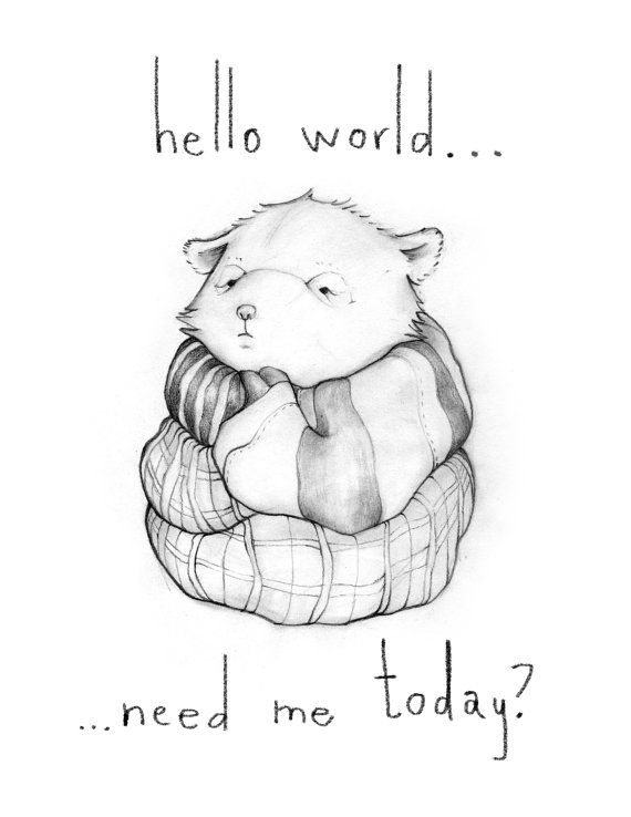 yes, you are needed. you are loved. (could this BE any cuter?) :: Hello World Need Me Today? by Catherine Lazar Odell on etsy
