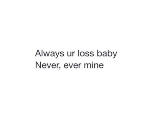 It's Never Mine :) #YourLoss/ @allLove2