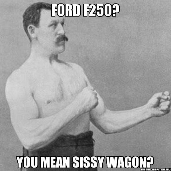 21fbbf3d50cb8416dcd7c1f882d93015 ford f250 is junk haha ford sucks pinterest ford and truck humor,F250 Meme