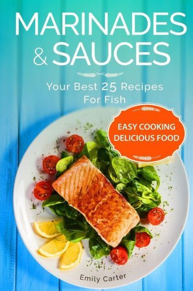 Marinades & Sauces Your Best 25 Recipes For Fish