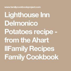 Lighthouse Inn Delmonico Potatoes Recipe From The Ahart Llfamily Recipes Family Cookbook In