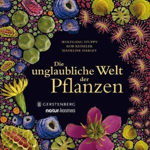 Die unglaubliche Welt der Pflanzen: Amazon.de: Wolfgang Stuppy, Rob Kesseler, Madeline Harley, Nixe Duell-Pfaff: Bücher
