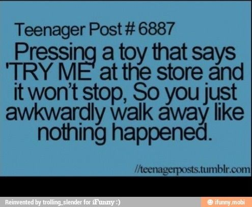 New Funny Teenager Posts  I never get away with it though.... people start staring at me!! Lol 4