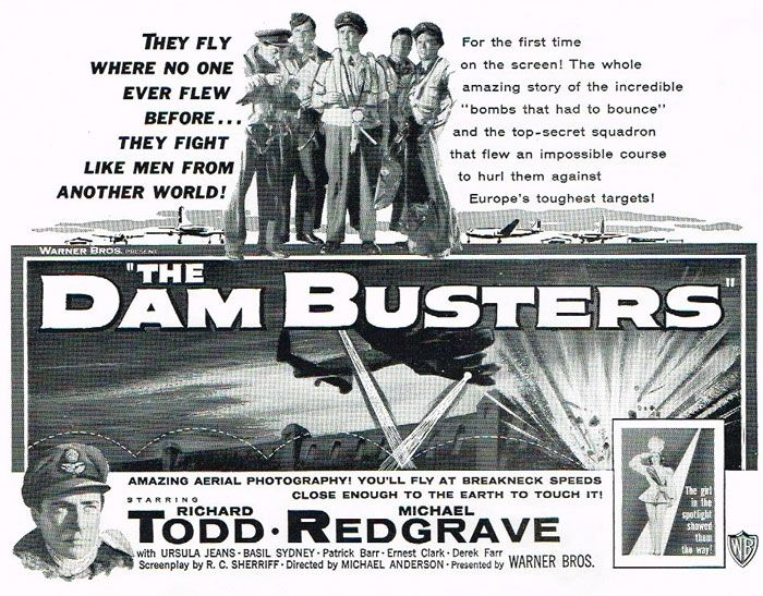 The Dam Busters poster. The slightly artistic licence version of the true Operation Chastise, better known as the Dam Busters Raid. Not Damn Busters as the cake for their achievement was mistakenly spelt at the celebration bun fight on their return. Victory or not, casulities were incredably high, despite the immense morale boost for the forces & home front at the time.