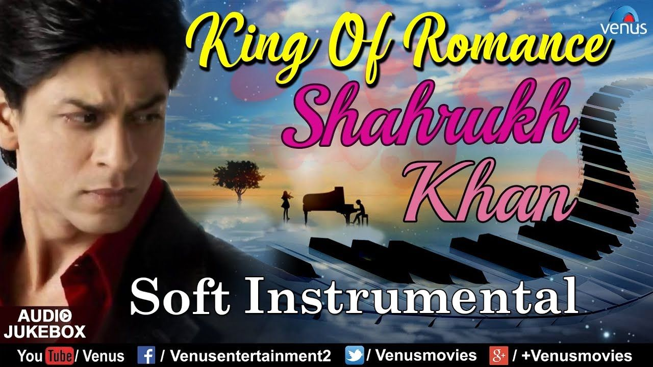 Shahrukh Khan King Of Romance Soft Instrumental Bollywood Romantic Bollywood Music Romantic Songs Songs