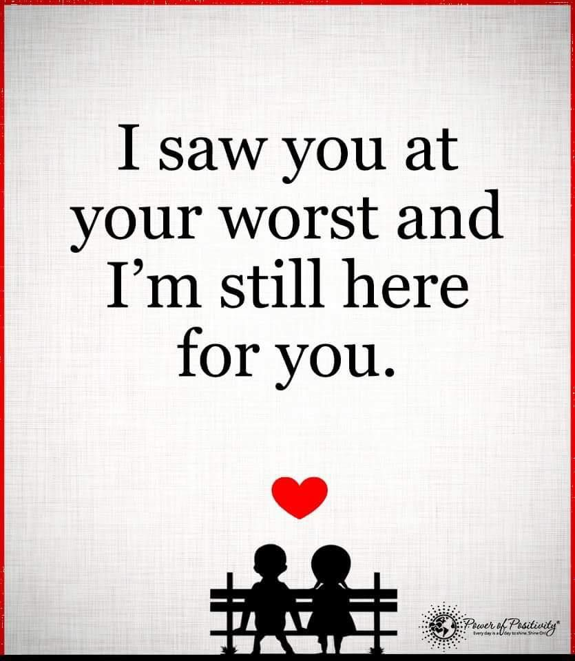 I Saw You At Your Worst And Im Still Here For You