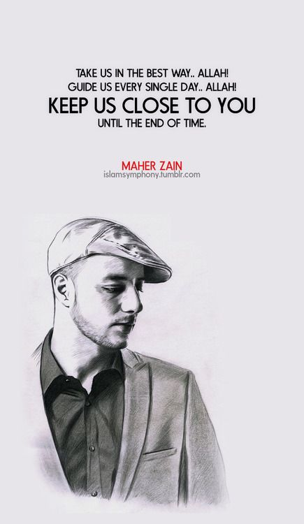 """""""Take us in the best way.. Allah! Guide us every single day.. Allah! Keep us close to You Until the end of time."""" maher zain"""